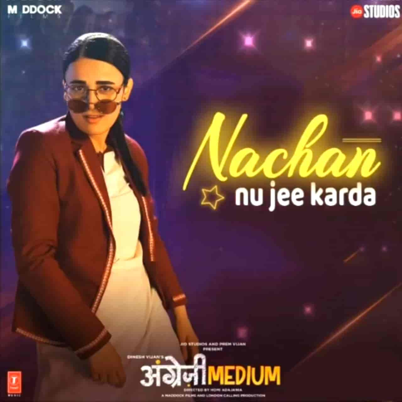 achan Nu Jee Karda Lyrics :- Romy and Nikhita Gandhi given their voices in the recreated song which is titled Nachan Nu Jee Karda from Irfan Khan starrer movie Angrezi Medium. Music of this recreated by recreating master Tanishk Bagchi while this song Nachan Nu Jee Karda lyrics also has penned by Tanishk Bagchi himself. This song is presented by T-Series label.