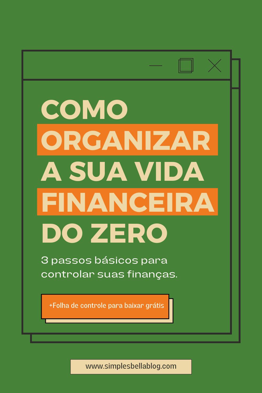 Como organizar a sua vida financeira: 3 passos simples e eficazes!