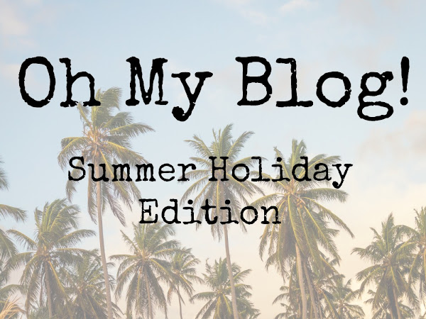 Oh My Blog - Summer Holiday Edition {Guest Post}