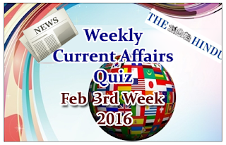 Weekly Current Affairs Quiz- February 3rd Week 2016