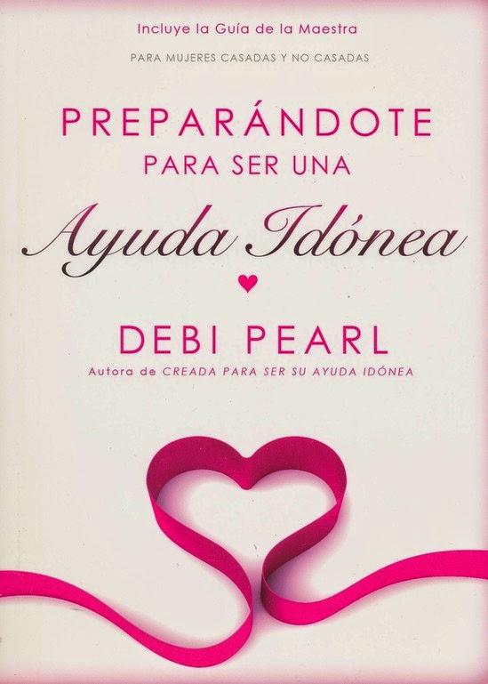 Debi Pearl-Preparándote Para Ser Una Ayuda Idónea-