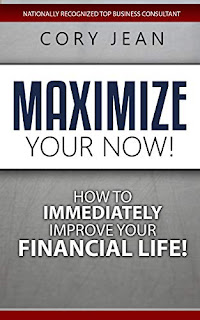 Maximize Your Now: How to Immediately Improve Your Financial Life by Cory Jean