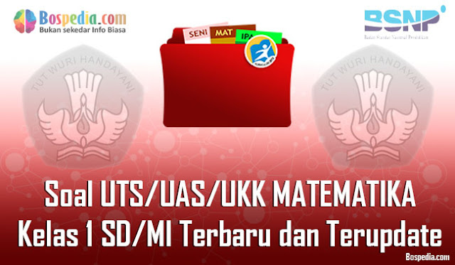 Kumpulan Soal UTS/UAS/UKK MATEMATIKA Kelas 1 SD/MI Terbaru dan Terupdate