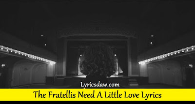The Fratellis Need A Little Love Lyrics
