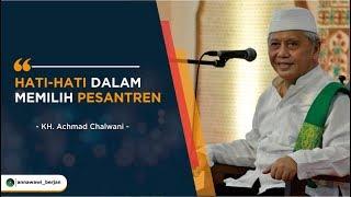 Cara Tepat Dalam Memilih Pesantren ( KH Achmad Chalwani Nawawi )
