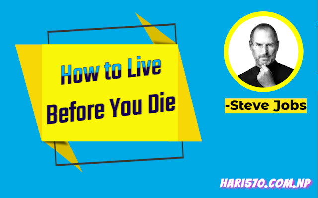 How to Live Before You Die by Steve Jobs Summary