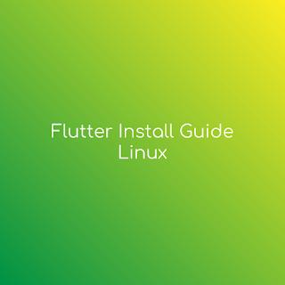 Flutter Install Guide Linux