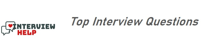 Interview Help - Top Interview Questions