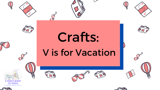 Crafts: V is for Vacation; A Mom's Quest to Teach logo; background vacation clipart