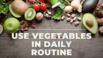 Use Vegetables in Daily Routine