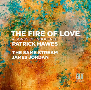 Patrick Hawes The Fire of Love, Songs of Innocence; The Same Stream, James Jordan; GIA