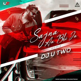 SAJNA AA BHI JA ( RAHUL JAIN ) - REMIX - DJ U TWO