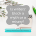 Writing Wednesdays: Is writers' block a myth or a misery?