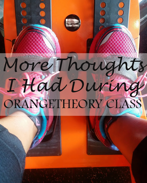 More Thoughts I Had During an Orangetheory Class