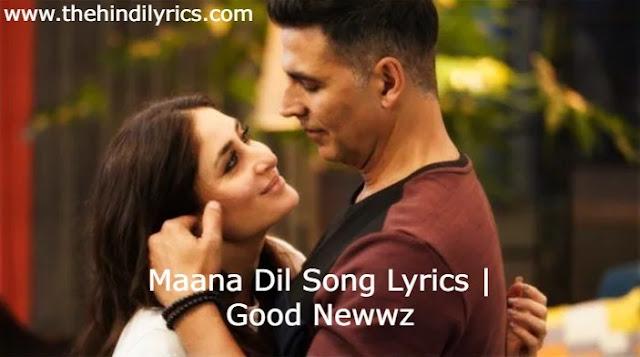 Maana Dil Lyrics – Good Newwz | B Praak