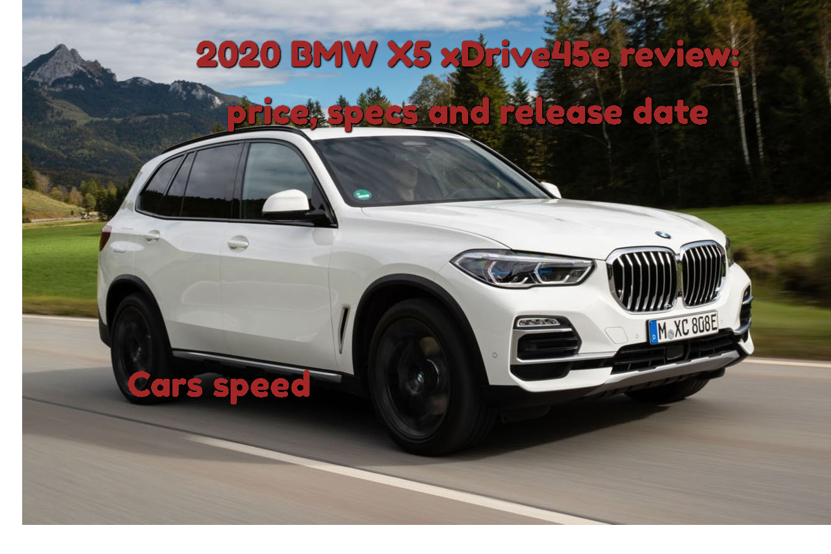 2020 Bmw X5 Xdrive45e Review Price Specifications And Release Date Wo Car