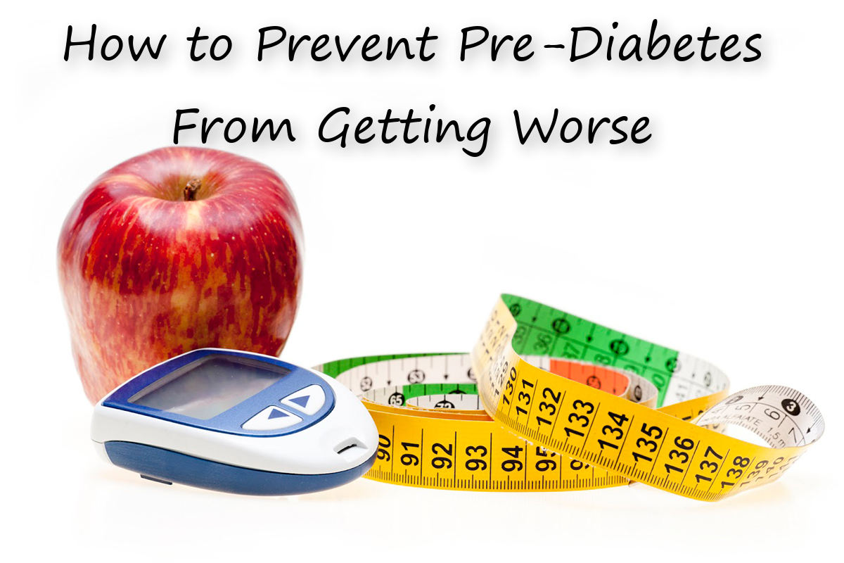 How to Prevent Pre-Diabetes From Getting Worse