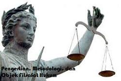 Pengertian, Metodologi, dan Objek Filsafat Hukum