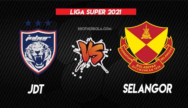 Live Streaming JDT vs Selangor Liga Super 17.3.2021