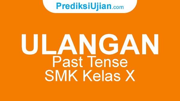 Ulangan Past Tense - Bahasa Inggris Kelas X SMK