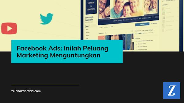 Facebook Ads: Inilah Peluang Marketing Menguntungkan