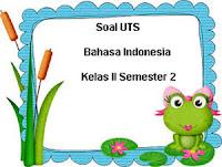 Soal UTS Bahasa Indonesia Kelas 2 Semester 2 plus Kunci Jawaban