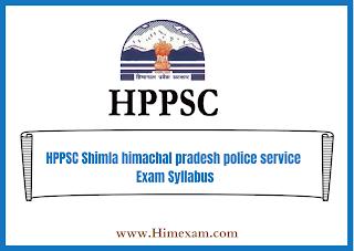 HPPSC Shimla himachal pradesh police service Exam Syllabus
