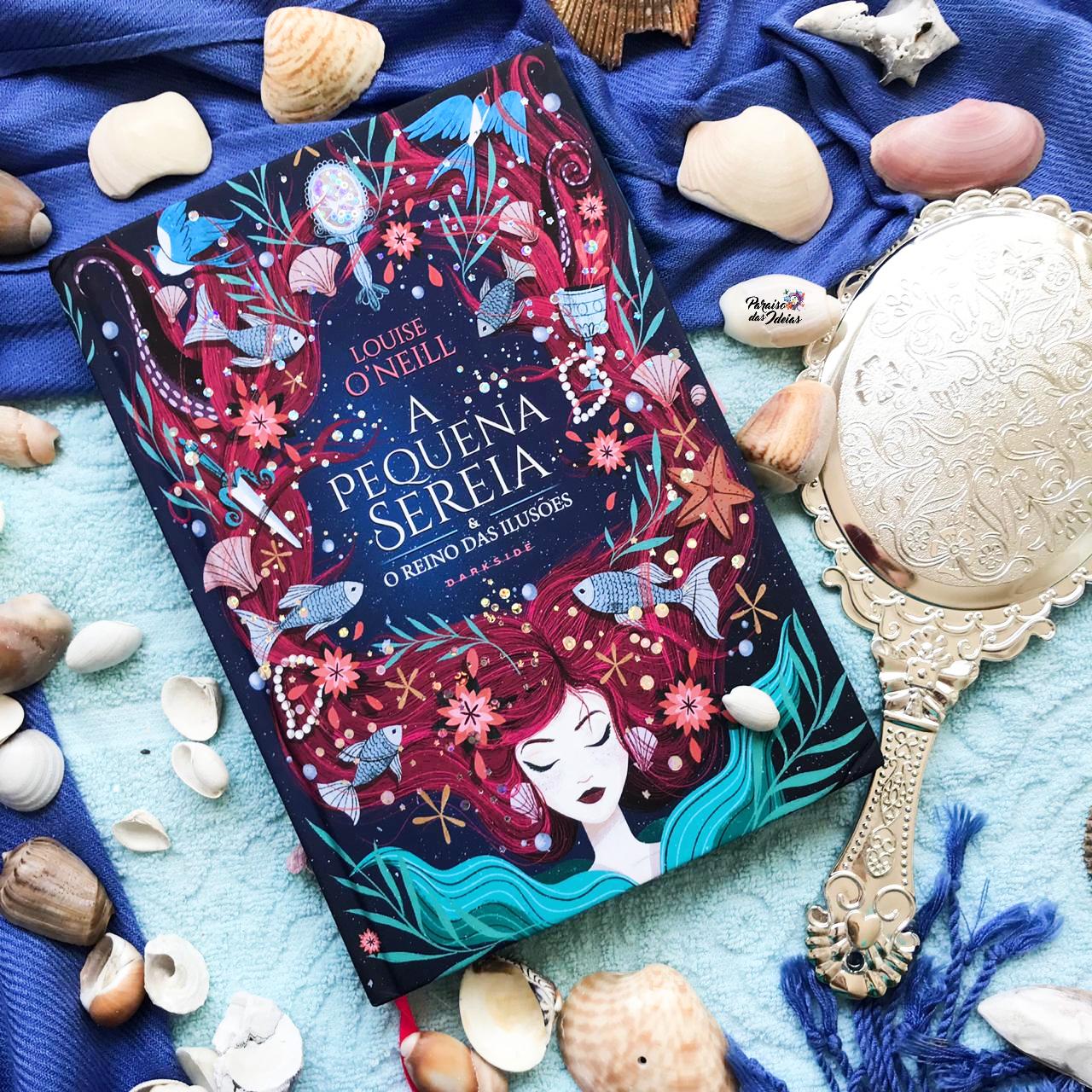 A Pequena Sereia e o Reino das Ilusões - Louise O'Neill