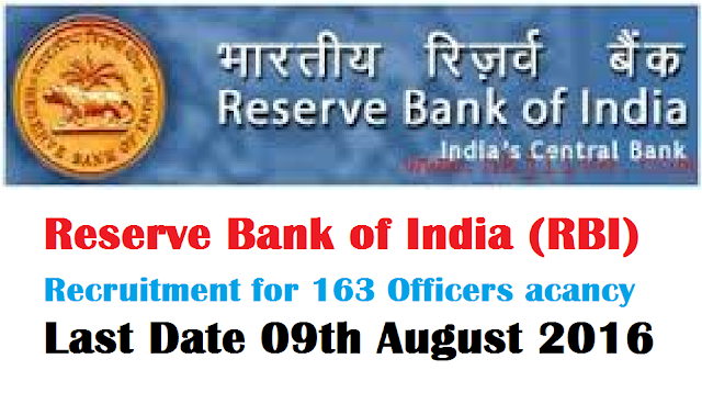 RBI Recruitment – 163 Officers Vacancy – Last Date 09 August 2016 /2016/07/reserve-bank-of-india-rbi-recruitment-163-officers-vacancy-.html