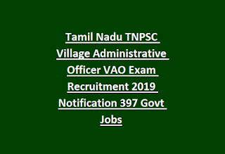 Tamil Nadu TNPSC Village Administrative Officer VAO Exam Recruitment 2019 Notification 397 Govt Jobs