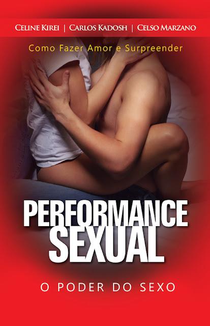 Performance sexual O Poder do Sexo - Como Fazer Amor e Surpreender - Carlos Kadosh, Celine Kirei, Celso Marzano