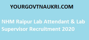In this post, all NHM Raipur Lab Attendant & Lab Supervisor Recruitment details such as the salary, qualification, age limit, Application fee, important dates, eligibility, and selection process.