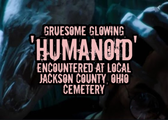 Gruesome Glowing 'Humanoid' Encountered at Local Jackson County, Ohio Cemetery