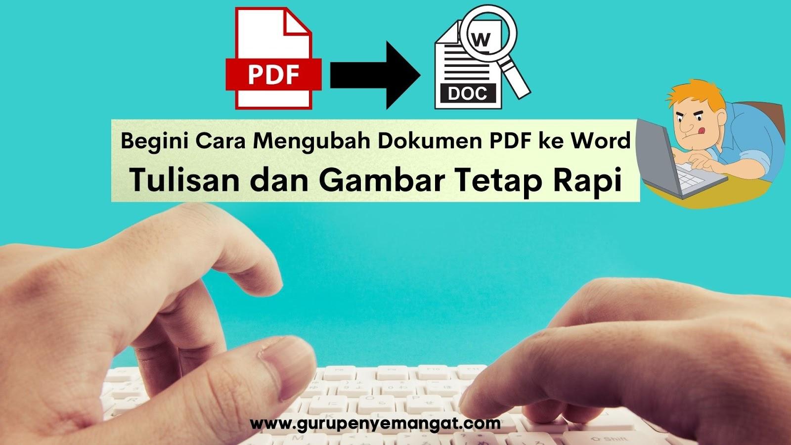 Begini Cara Mengubah Dokumen PDF ke Word, Tulisan dan Gambar Tetap Rapi