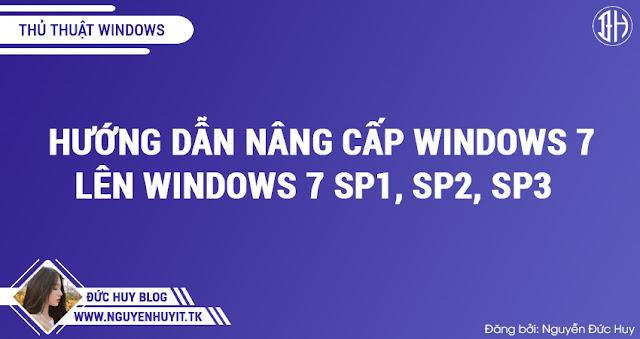 Hướng Dẫn Nâng Cấp Windows 7 Lên Windows 7 SP1, SP2, SP3