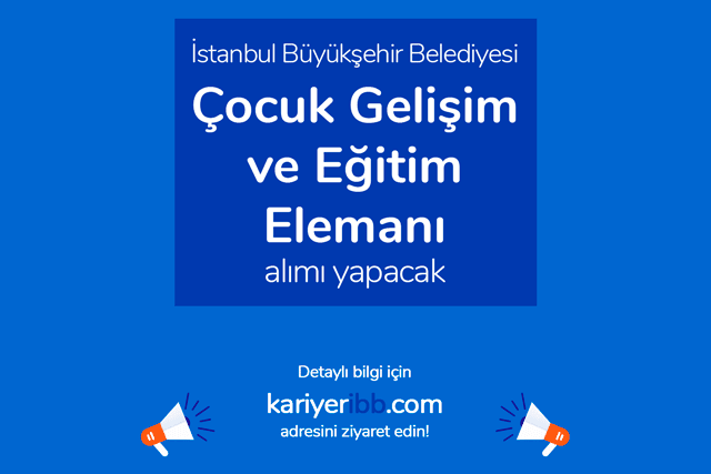 İstanbul Büyükşehir Belediyesi çocuk gelişimi ve eğitim elemanı alımı yapacak. Kariyer İBB iş ilanı detayları kariyeribb.com'da!