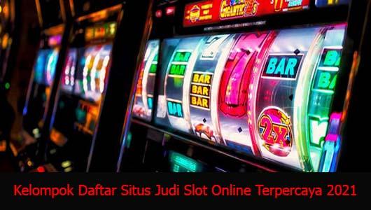 Kelompok Daftar Situs Judi Slot Online Terpercaya 2021