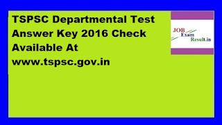 TSPSC Departmental Test Answer Key 2016 Check Available At www.tspsc.gov.in