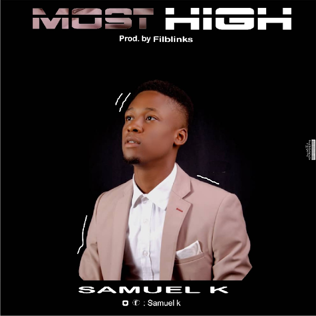 [Gospel music] Samuel K – Most High