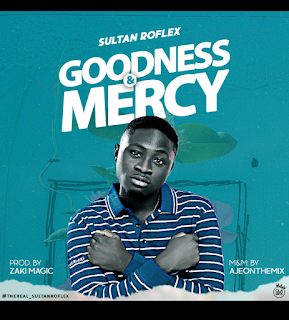 DOWNLOAD MP3: Sultan Roflex - Goodness & Mercy