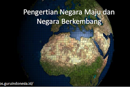 Pengertian Negara Maju dan Negara Berkembang