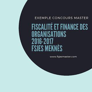 Exemple Concours Master Fiscalité et Finance des Organisations 2016-2017 - Fsjes Meknès