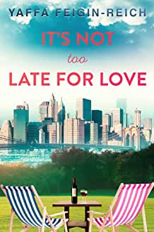 It's Not Too Late For Love by Yaffa Feigin-Reich
