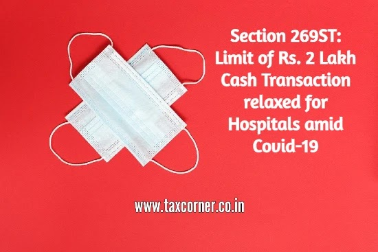 Section 269ST: Limit of Rs. 2 Lakh Cash Transaction relaxed for Hospitals amid Covid-19