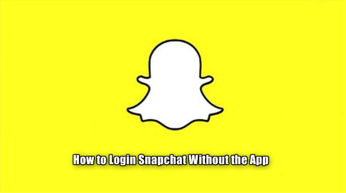How to Login Snapchat Without the App