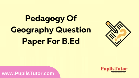 Pedagogy Of Geography Question Paper For B.Ed 1st And 2nd Year And All The 4 Semesters In English, Hindi And Marathi Medium Free Download PDF | Pedagogy Of Geography Question Paper In English | Pedagogy Of Geography Question Paper In Hindi | Pedagogy Of Geography Question Paper In Marathi