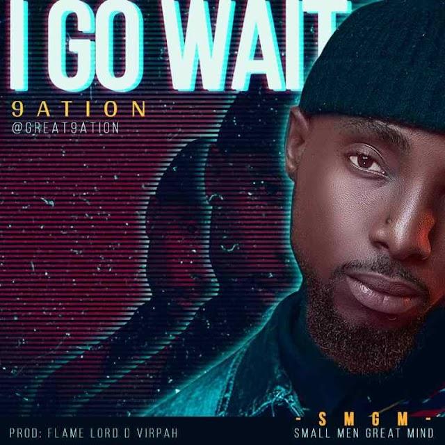 MUSIC: 9ATION – I GO WAIT