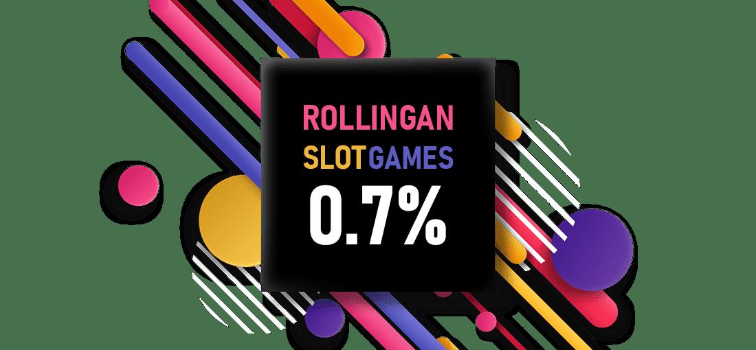 rollingan slot games 0,7%