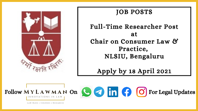 [Job Post] Full-Time Researcher Post at Chair on Consumer Law & Practice, NLSIU, Bengaluru [Apply by 18 April 2021]