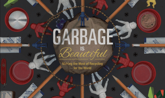 Garbage Is Beautiful: Recycling For The World